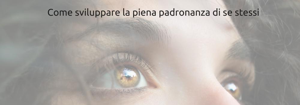 PADRONANZA DI SE STESSI: COME SVILUPPARLA IN 4 PASSI FONDAMENTALI