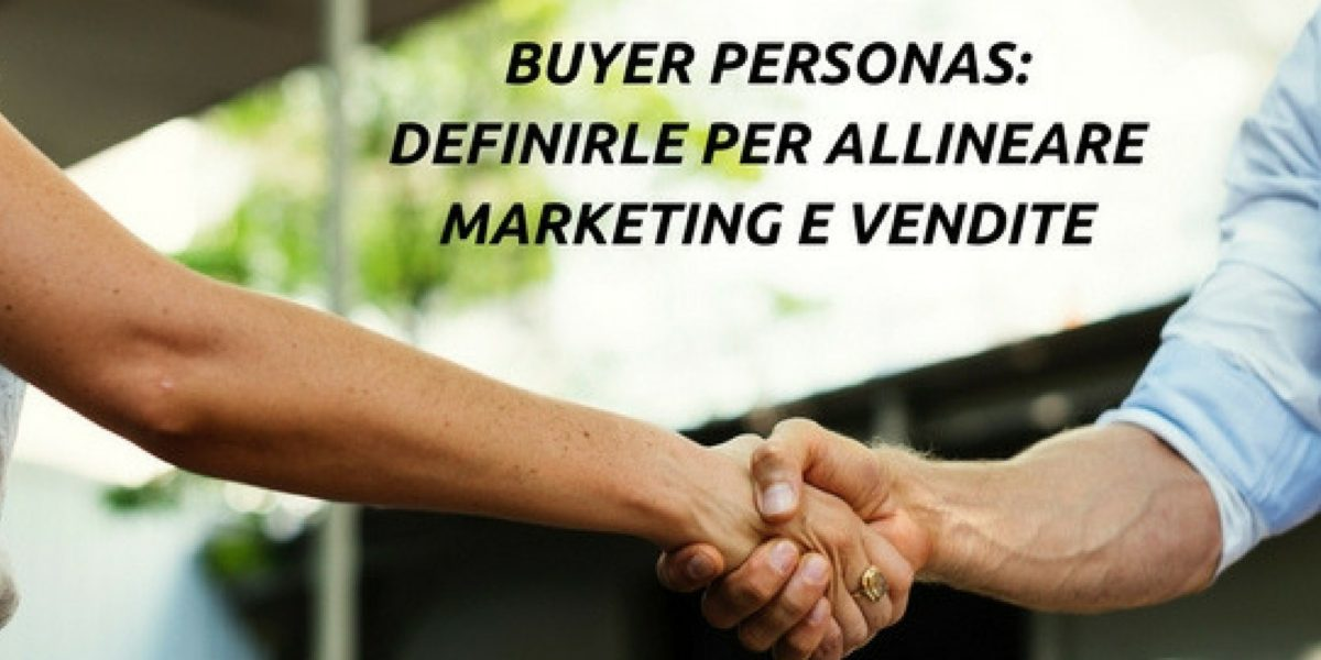 BUYER PERSONAS: DEFINIRLE PER ALLINEARE MARKETING E VENDITE