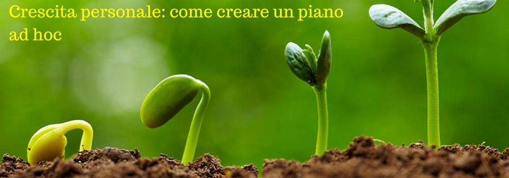 Crescita personale: come creare un piano ad hoc