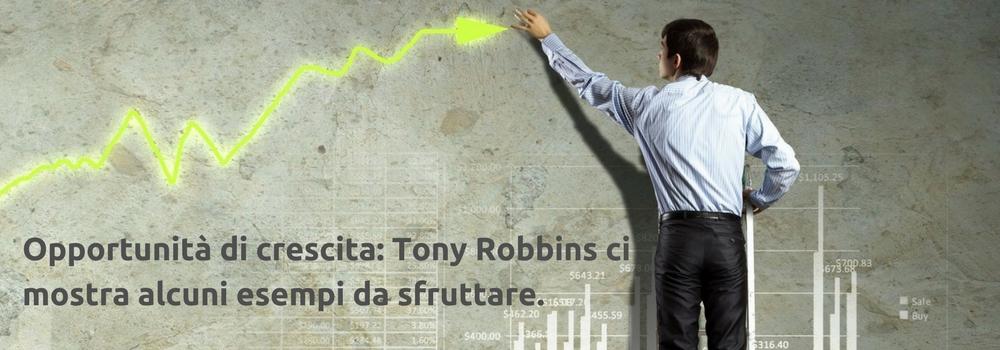 OPPORTUNITà DI CRESCITA: TONY ROBBINS CI MOSTRA ALCUNI ESEMPI DA SFRUTTARE