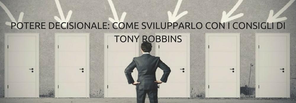 POTERE DECISIONALE: COME SVILUPPARLO CON I CONSIGLI DI TONY ROBBINS